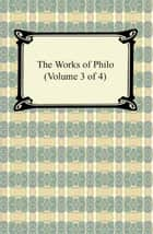The Works of Philo (Volume 3 of 4) ebook by Philo