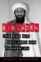 bin Laden - The Man Who Declared War on America ebook by Yossef Bodansky