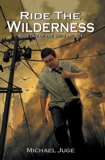 Ride the Wilderness - Book One of the Shift Trilogy ebook by Michael Juge