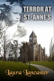 Terror At St. Anne's ebook by Laura Lancaster