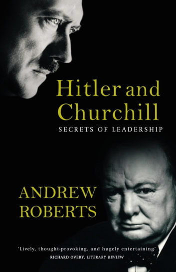 Hitler and Churchill - Secrets of Leadership ebook by Andrew Roberts