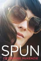 Spun ebook by Catherine McKenzie