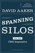 Spanning Silos - The New CMO Imperative ebook by David A. Aaker
