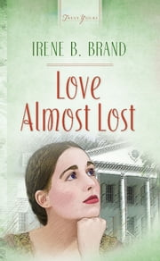 Love Almost Lost ebook by Irene B. Brand