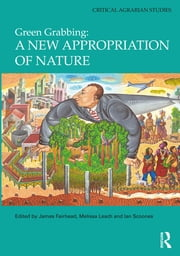 Green Grabbing: A New Appropriation of Nature ebook by James Fairhead,Melissa Leach,Ian Scoones