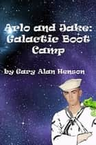Arlo and Jake Galactic Bootcamp - Arlo and Jake, #2 ebook by Gary Henson