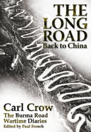 The Long Road Back to China - The Burma Road Wartime Diaries ebook by Carl Crow,Paul French