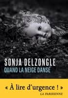 Quand la neige danse ebook by Sonja Delzongle
