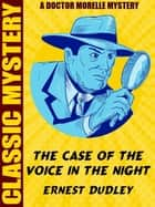 The Case of the Voice in the Night - A Dr. Morelle Mystery ebook by Ernest Dudley
