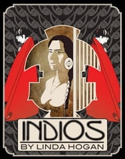 Indios - A Poem . . . A Performance ebook by Linda Hogan,Lois Beardslee