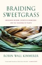 Braiding Sweetgrass ebook by Robin Wall Kimmerer
