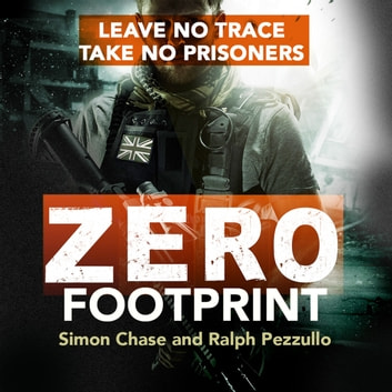 Zero Footprint - The true story of a private military contractor's secret wars in the world's most dangerous places audiobook by Simon Chase