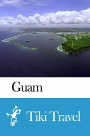 Guam Travel Guide - Tiki Travel ebook by Tiki Travel
