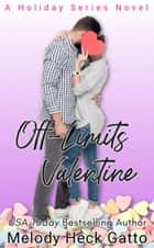 Off-Limits Valentine - The Holiday Series, #2 ebook by Melody Heck Gatto