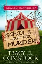 School's Out for Murder ebook by Tracy D. Comstock