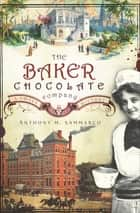 The Baker Chocolate Company - A Sweet History ebook by Anthony M. Sammarco