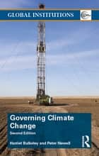 Governing Climate Change ebook by Harriet Bulkeley, Peter Newell