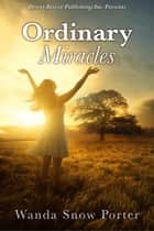 Ordinary Miracles ebook by Wanda Snow Porter
