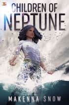 Children of Neptune ebook by Makenna Snow