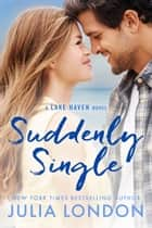 Suddenly Single (A Lake Haven Novel Book 4) ebook by Julia London