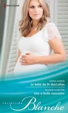 Le bébé du Dr MacCallan - Une si belle rencontre ebook by Louisa George,Susanne Hampton