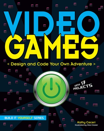 Video Games - Design and Code Your Own Adventure ebook by Kathy Ceceri