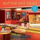 Butter Off Dead audiobook by Leslie Budewitz