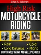 High Risk Motorcycle Riding -- How to Ride Smart and Well Prepared - Motorcycles, Motorcycling and Motorcycle Gear, #1 ebook by Brian R. Salisbury