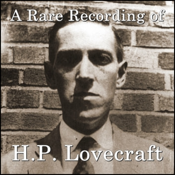 A Rare Recording of H.P. Lovecraft audiobook by H.P. Lovecraft