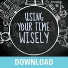 Using Your Time Wisely - Living Your Life to the Fullest with God's Help audiobook by Joyce Meyer