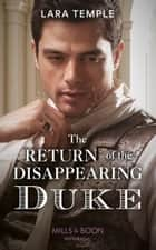 The Return Of The Disappearing Duke (Mills & Boon Historical) (The Return of the Rogues) ebook by Lara Temple