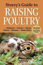 Storey's Guide to Raising Poultry, 4th Edition - Chickens, Turkeys, Ducks, Geese, Guineas, Game Birds ebook by Glenn Drowns