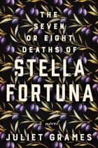 The Seven or Eight Deaths of Stella Fortuna - A Novel ebook by Juliet Grames
