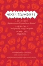 Greek Tragedies 1 - Aeschylus: Agamemnon, Prometheus Bound; Sophocles: Oedipus the King, Antigone; Euripides: Hippolytus ebook by Mark Griffith, Glenn W. Most, David Grene,...