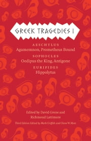 Greek Tragedies 1 - Aeschylus: Agamemnon, Prometheus Bound; Sophocles: Oedipus the King, Antigone; Euripides: Hippolytus eBook par Mark Griffith, Glenn W. Most, David Grene,...