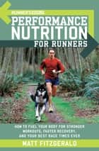 Runner's World Performance Nutrition for Runners - How to Fuel Your Body for Stronger Workouts, Faster Recovery, and Your Best Race Times Ever ebook by Matt Fitzgerald