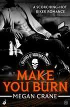 Make You Burn: Deacons of Bourbon Street 1 (A scorching-hot biker romance) ebook by Megan Crane