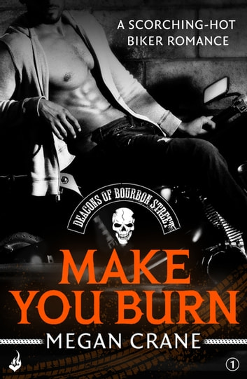 Make You Burn: Deacons of Bourbon Street 1 (A scorching-hot biker romance) 電子書 by Megan Crane