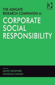 The Ashgate Research Companion to Corporate Social Responsibility ebook by Professor Nicholas Capaldi,Professor David Crowther