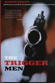 The Trigger Men - Assassins and Terror Bosses in the Ireland Conflict ebook by Martin Dillon
