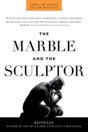 The Marble and the Sculptor - From Law School to Law Practice ebook by Keith Robert Lee