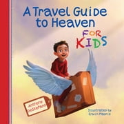 A Travel Guide to Heaven for Kids ebook by Anthony DeStefano,Erwin Madrid