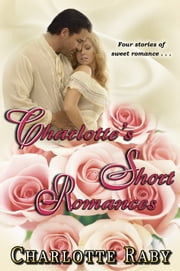 Charlotte's Short Romances ebook by Charlotte Raby