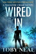 Wired In - Paradise Crime Series, #1 ebook by Toby Neal