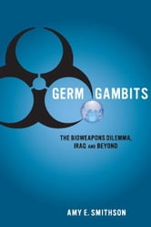 Germ Gambits - The Bioweapons Dilemma, Iraq and Beyond ebook by Amy Smithson