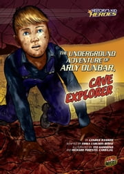 The Underground Adventure of Arly Dunbar, Cave Explorer ebook by Candice  Ransom,Ted  Hammond