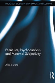 Feminism, Psychoanalysis, and Maternal Subjectivity ebook by Alison Stone