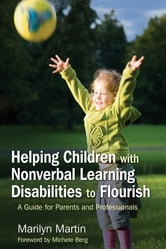 Helping Children with Nonverbal Learning Disabilities to Flourish - A Guide for Parents and Professionals ebook by Marilyn Martin Zion