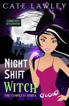 Night Shift Witch Complete Series eBook by Cate Lawley