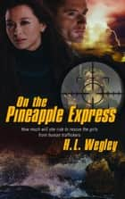 On the Pineapple Express ebook by H.L. Wegley